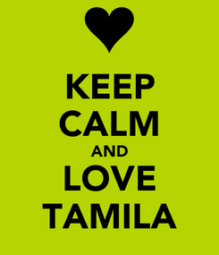Poster: KEEP CALM AND LOVE TAMILA