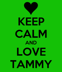 Poster: KEEP CALM AND LOVE TAMMY