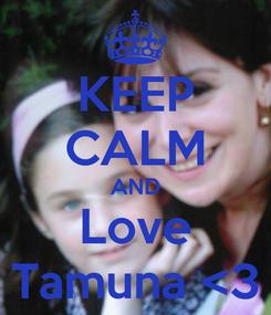 Poster: KEEP CALM AND Love Tamuna <3