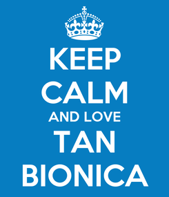 Poster: KEEP CALM AND LOVE TAN BIONICA