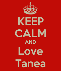 Poster: KEEP CALM AND Love Tanea