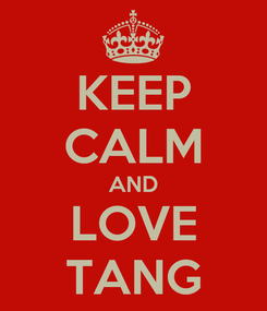 Poster: KEEP CALM AND LOVE TANG