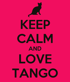 Poster: KEEP CALM AND LOVE TANGO