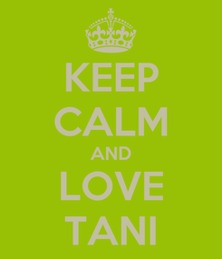 Poster: KEEP CALM AND LOVE TANI