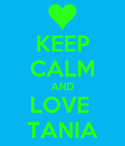 Poster: KEEP CALM AND LOVE  TANIA