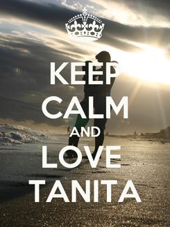Poster: KEEP CALM AND LOVE  TANITA