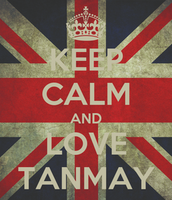 Poster: KEEP CALM AND LOVE TANMAY