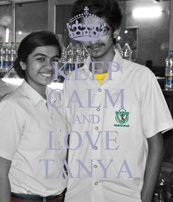 Poster: KEEP CALM AND LOVE  TANYA
