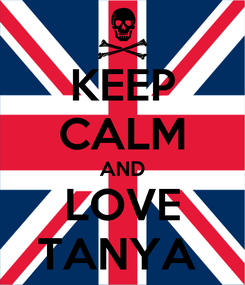 Poster: KEEP CALM AND LOVE TANYA