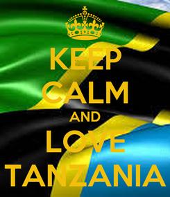 Poster: KEEP CALM AND LOVE TANZANIA
