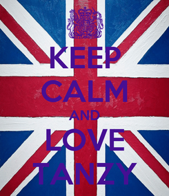 Poster: KEEP CALM AND LOVE TANZY