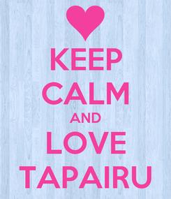 Poster: KEEP CALM AND LOVE TAPAIRU