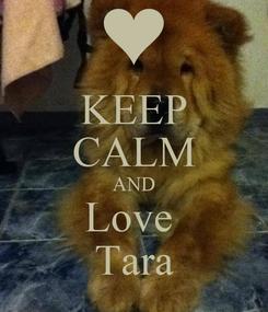 Poster: KEEP CALM AND Love  Tara