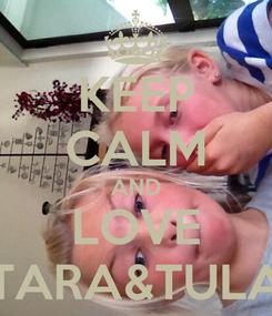 Poster: KEEP CALM AND LOVE TARA&TULA