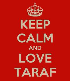 Poster: KEEP CALM AND LOVE TARAF
