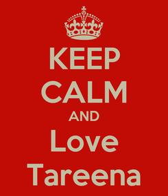 Poster: KEEP CALM AND Love Tareena