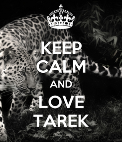 Poster: KEEP CALM AND LOVE TAREK