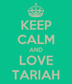 Poster: KEEP CALM AND LOVE TARIAH