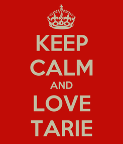 Poster: KEEP CALM AND LOVE TARIE