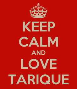 Poster: KEEP CALM AND LOVE TARIQUE
