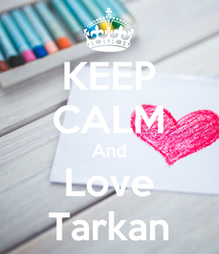 Poster: KEEP CALM And Love Tarkan