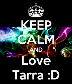 Poster: KEEP CALM AND Love Tarra :D
