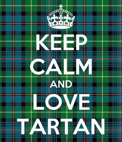 Poster: KEEP CALM AND LOVE TARTAN
