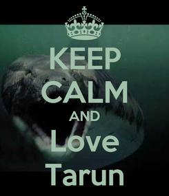 Poster: KEEP CALM AND Love Tarun