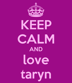 Poster: KEEP CALM AND love taryn