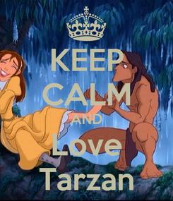 Poster: KEEP CALM AND Love Tarzan