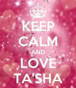 Poster: KEEP CALM AND LOVE TA'SHA