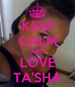 Poster: KEEP CALM AND LOVE TA'SHA