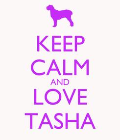 Poster: KEEP CALM AND LOVE TASHA