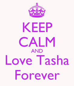 Poster: KEEP CALM AND Love Tasha Forever