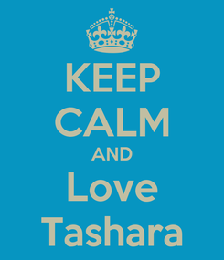 Poster: KEEP CALM AND Love Tashara