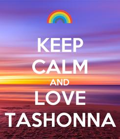 Poster: KEEP CALM AND LOVE TASHONNA