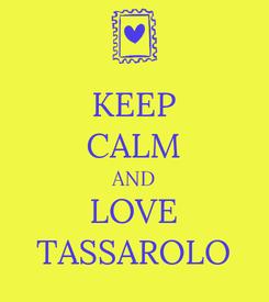 Poster: KEEP CALM AND LOVE TASSAROLO