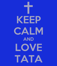 Poster: KEEP CALM AND LOVE TATA