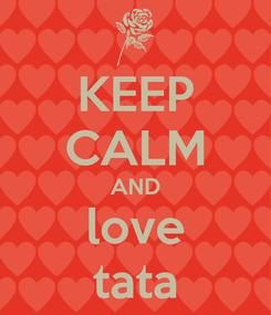 Poster: KEEP CALM AND love tata