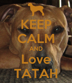 Poster: KEEP CALM AND Love TATAH