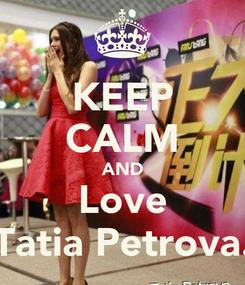 Poster: KEEP CALM AND Love Tatia Petrova.