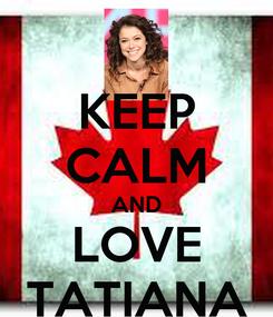 Poster: KEEP CALM AND LOVE TATIANA