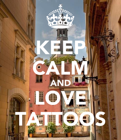 Poster: KEEP CALM AND LOVE TATTOOS
