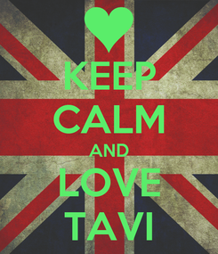 Poster: KEEP CALM AND LOVE TAVI
