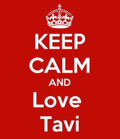 Poster: KEEP CALM AND Love  Tavi
