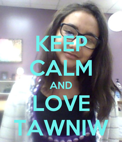 Poster: KEEP CALM AND LOVE TAWNIW