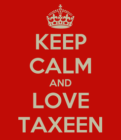 Poster: KEEP CALM AND LOVE TAXEEN
