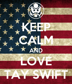 Poster: KEEP CALM AND LOVE TAY SWIFT