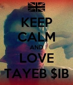 Poster: KEEP CALM AND LOVE TAYEB $IB