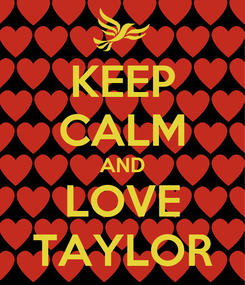 Poster: KEEP CALM AND LOVE TAYLOR